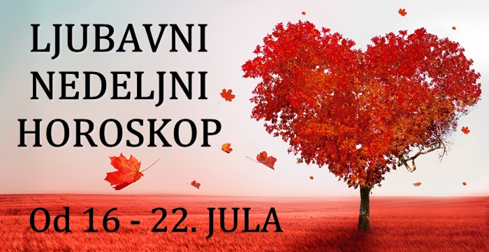 LJUBAVNI NEDELJNI HOROSKOP Od 16 – 22. JULA 2018. godine